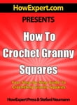 How To Crochet Granny Squares: Your Step-By-Step Guide To Crocheting Granny Squares