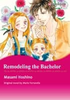 REMODELING THE BACHELOR - Harlequin Comics ebook by Marie Ferrarella, MASAMI HOSHINO