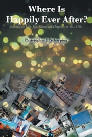 Where Is Happily Ever After ebook by Christopher B. Scharping