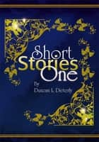 Short Stories One ebook by Duncan L. Dieterly