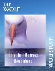 Only The Albatross Remembers ebook by Ulf Wolf