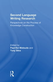 Second Language Writing Research - Perspectives on the Process of Knowledge Construction ebook by Paul Kei Matsuda,Tony Silva