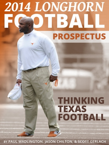 2014 Longhorn Football Prospectus: Thinking Texas Football ebook by Paul Wadlington