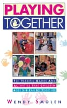 Playing Together ebook by Wendy Smolen