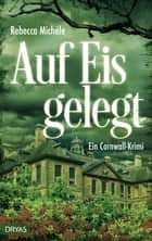 Auf Eis gelegt - Ein Cornwall-Krimi ebook by Rebecca Michéle