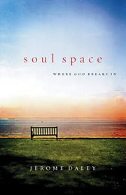 Soul Space - Where God Breaks In ebook by Jerome Daley