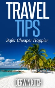 Travel Tips Safer Cheaper Happier ebook by Derwin Kitch