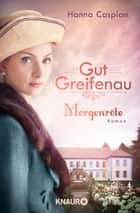 Gut Greifenau - Morgenröte - Roman ebook by Hanna Caspian