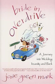 Bride in Overdrive - A Journey into Wedding Insanity and Back ebook by Jorie Green Mark