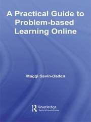 A Practical Guide to Problem-Based Learning Online ebook by Maggi Savin-Baden