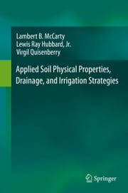Applied Soil Physical Properties, Drainage, and Irrigation Strategies. ebook by Lambert B McCarty,Lewis Ray Hubbard Jr.,Virgil Quisenberry