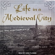Life in a Medieval City audiobook by Joseph Gies, Frances Gies