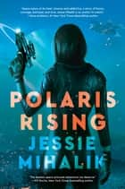 Polaris Rising - A Novel 電子書籍 by Jessie Mihalik