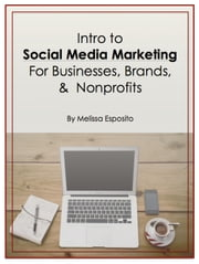 Intro to Social Media Marketing for Businesses, Brands, and Nonprofits ebook by Melissa Esposito