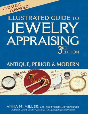 Illustrated Guide to Jewelry Appraising, 3rd Edition - Antique, Period & Modern ebook by Anna M. Miller