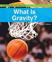 What Is Gravity? ebook by Sullivan, Laura