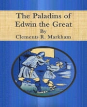 The Paladins of Edwin the Great ebook by Clements R. Markham
