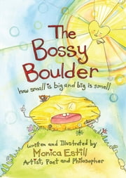 The Bossy Boulder - How Small Is Big and Big Is Small ebook by Monica Estill