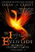 The Illusions of Eventide - The House of Crimson and Clover Volume 1 ebook by Sarah M. Cradit