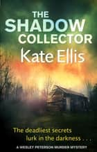 The Shadow Collector - Book 17 in the DI Wesley Peterson crime series ebook by Kate Ellis