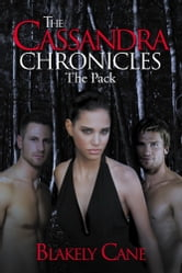 The Cassandra Chronicles - The Pack ebook by Blakely Cane