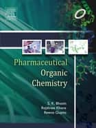 Pharmaceutical Organic Chemistry -E-Book ebook by S.K. Bhasin, Reena Gupta
