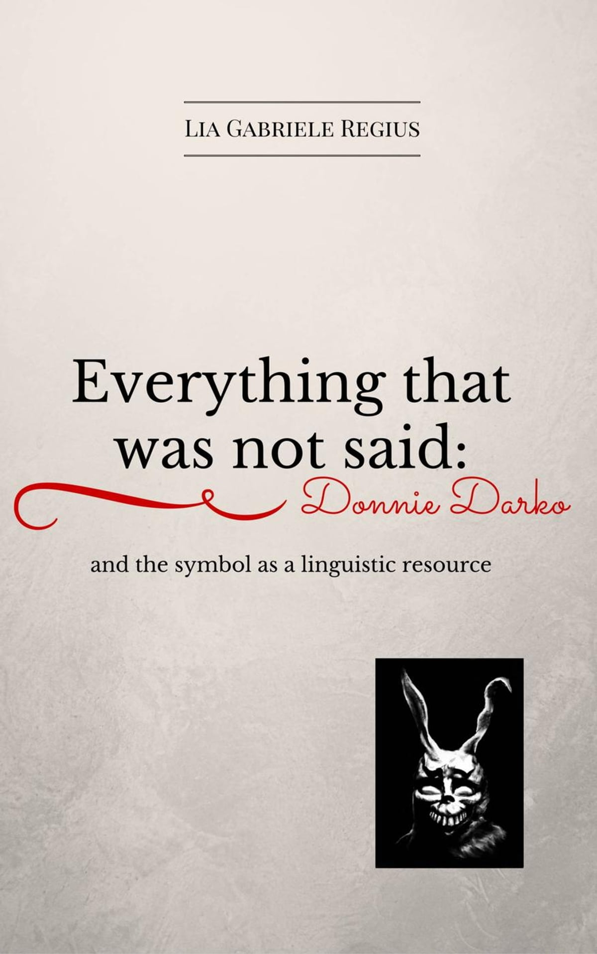Everything that was not said donnie darko and the symbol as a everything that was not said donnie darko and the symbol as a linguistic recourse ebook by lia gabriele regius 9781507143797 rakuten kobo biocorpaavc Gallery