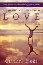A Theory of Expanded Love ebook by Caitlin Hicks