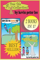 A Tree Tale Collection: 2 books in 1! Book 1: Jerry and the Orange Tree Book 2: Hanna and Toby's Travel Adventures: Ants in pants in Australia! ebook by Kevin Peter Lee