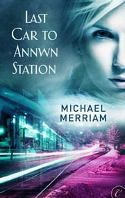 Last Car to Annwn Station ebook by Michael Merriam