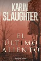 El último aliento - La buena hija (Precuela) ebook by Karin Slaughter, VICTORIA HORRILLO LEDESMA