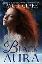 Black Aura - Mystic Moons ebook by Jaycee Clark