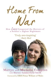 Home From War - How Love Conquered the Horrors of a Soldier's Afghan Nightmare ebook by Martyn Compton,Michelle Compton,Marnie Summerfield Smith