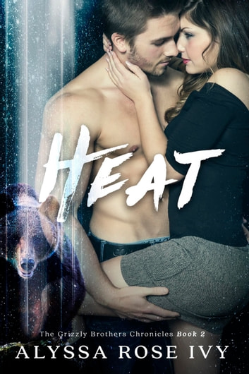 Heat (The Grizzly Brothers Chronicles #2) ebook by Alyssa Rose Ivy