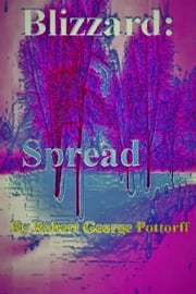 Blizzard: - Spread, #2 ebook by Robert George Pottorff