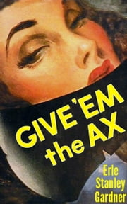 Give 'em the Ax ebook by Erle Stanley Gardner