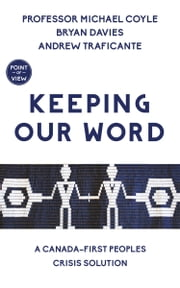 Keeping Our Word - A Canada–First Peoples Crisis Solution ebook by Professor Michael Coyle, Bryan Davies, Andrew Traficante
