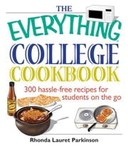 The Everything College Cookbook: 300 Hassle-Free Recipes For Students On The Go ebook by Rhonda Lauret Parkinson,Rhonda Lauret Parkinson