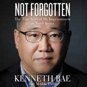 Not Forgotten - The True Story of My Imprisonment in North Korea audiobook by Kenneth Bae