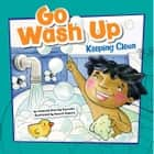 Go Wash Up - Keeping Clean Áudiolivro by Amanda Tourville, Various Narrators