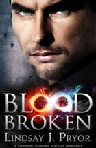 Blood Broken - A gripping vampire fantasy romance ebook by Lindsay J. Pryor
