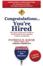 Congratulations... You're Hired! The must read Career Guide to land the job of your dreams ebook by Patricia D. Sadar,Teresa Kerrigan