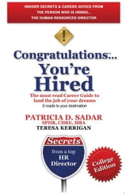 Congratulations... You're Hired! The must read Career Guide to land the job of your dreams - College Edition ebook by Patricia D. Sadar,Teresa Kerrigan