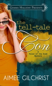 The Tell-Tale Con - a Rules of the Scam Mystery, book #1 ebook by Aimee Gilchrist