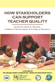 How Stakeholders Can Support Teacher Quality ebook by Lewis C. Solmon,Kimberly Firetag Agam,Citadelle Priagula