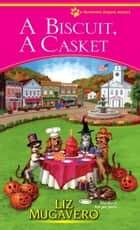A Biscuit, a Casket ebook by Liz Mugavero