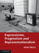 Expressivism, Pragmatism and Representationalism ebook by Huw Price,Simon Blackburn,Robert Brandom,Paul Horwich,Michael Williams