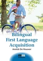Bilingual First Language Acquisition ebook by Dr. Annick De Houwer