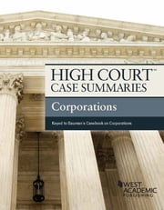 High Court Case Summaries, Corporations (Keyed to Bauman 8th) ebook by Publishers Editorial Staff