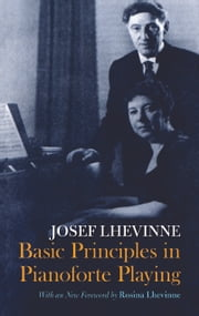 Basic Principles in Pianoforte Playing ebook by Josef Lhevinne